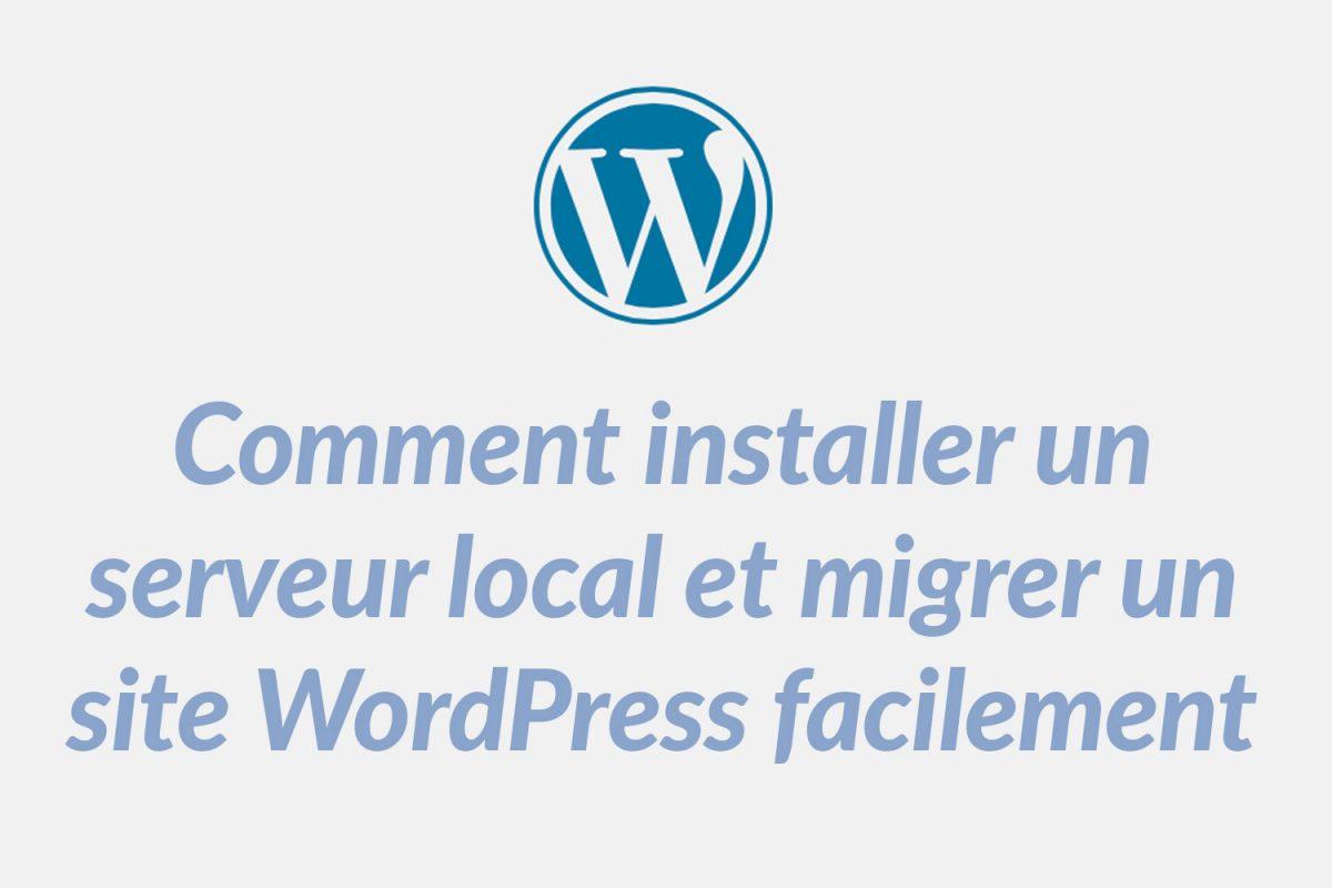 installer serveur local et migrer site wordpress facilement